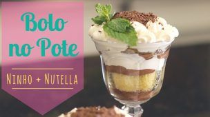 Bolo no Pote: Ninho + Nutella | COMO FAZER?