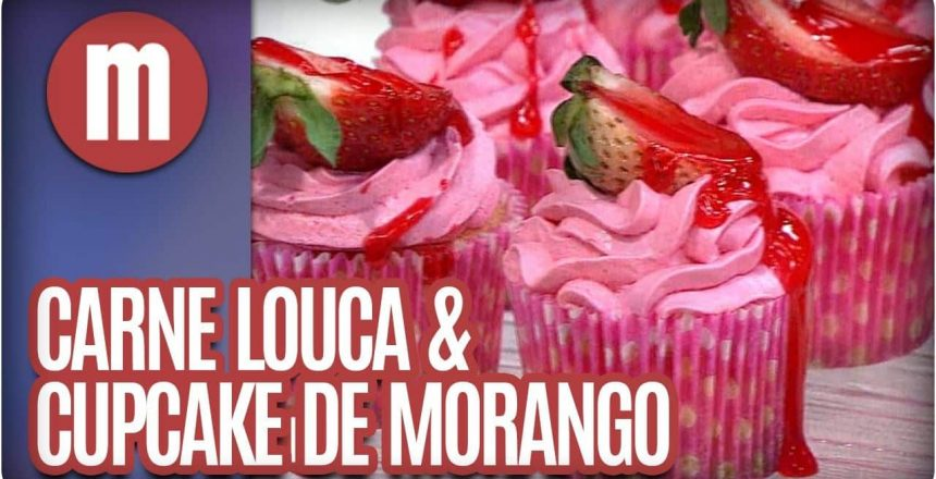 Carne louca de segunda e cupcake de creme de morango - Mulheres(11/08/16)