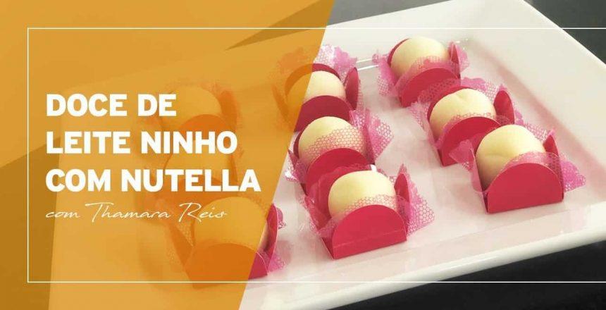Doce de Leite Ninho com Nutella | Thamara Reis