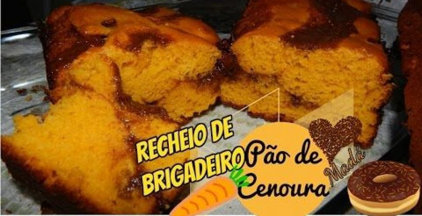 PÃO DE CENOURA COM RECHEIO DE BRIGADEIRO/ RECEITA FÁCIL