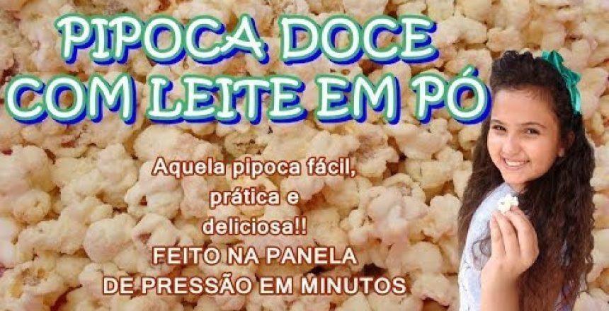 PIPOCA DOCE  COM LEITE EM PÓ, Fácil !!!  FEITO NA PANELA DE PRESSÃO