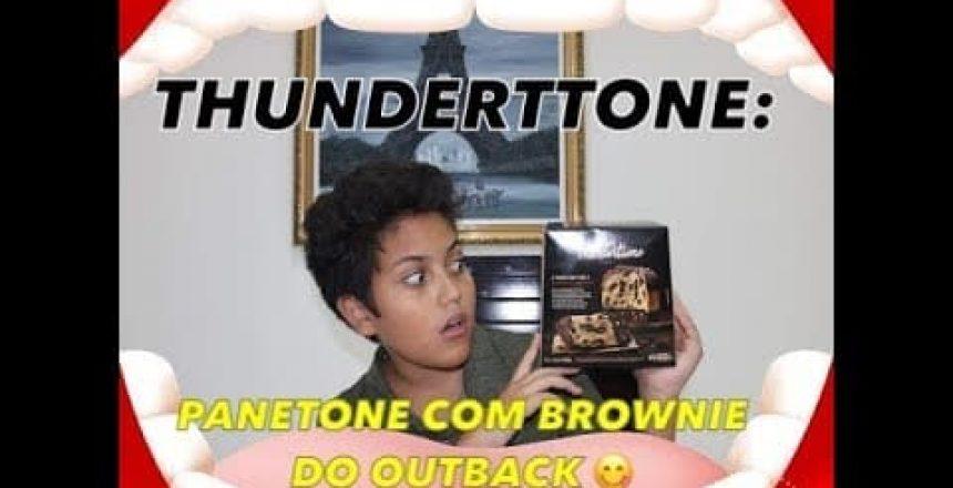 PROVANDO O NOVO THUNDERTTONE: O PANETONE COM BROWNIE DO OUTBACK!