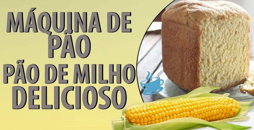 ★RECEITA DE PÃO DE MILHO / FUBÁ ★ MÁQUINA DE PÃO★FOFINHO E FÁCIL DE FAZER
