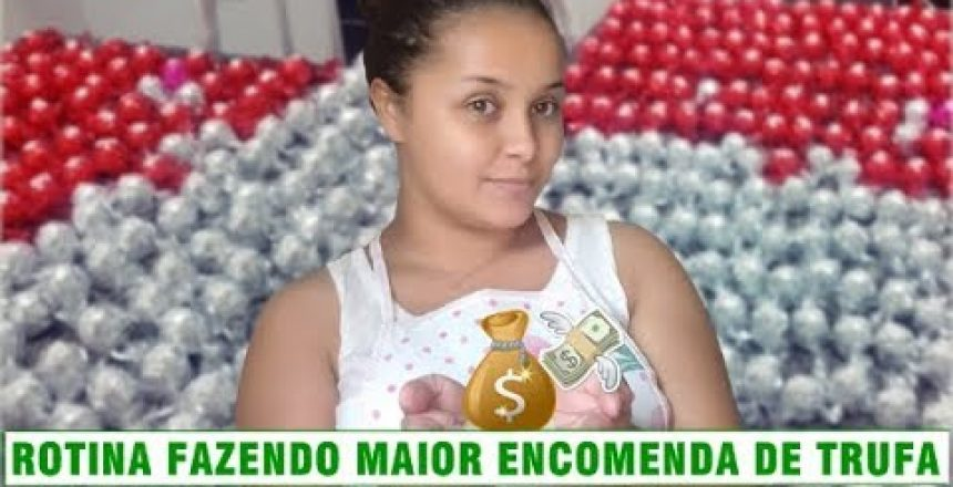 ROTINA-FAZENDO-A-MAIOR-ENCOMENDA-DE-TRUFAS-RENDA-EXTRA.jpg