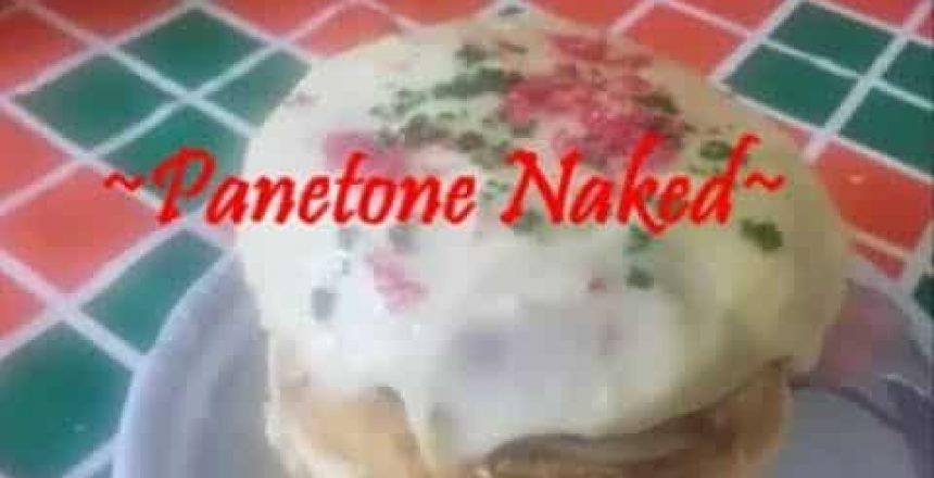 Receita Panetone Naked ☆ Thais Moura