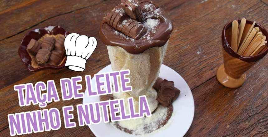 Taça Ostentação Leite Ninho com Nutella - Brincando de Ana Maria com Gabi Rossi