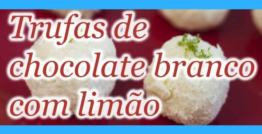 Trufa-de-Chocolate-Branco-com-Limão-como-fazer.jpg