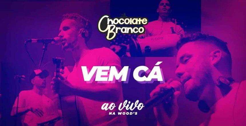 Vem-Cá-Chocolate-Branco-Ao-Vivo.jpg